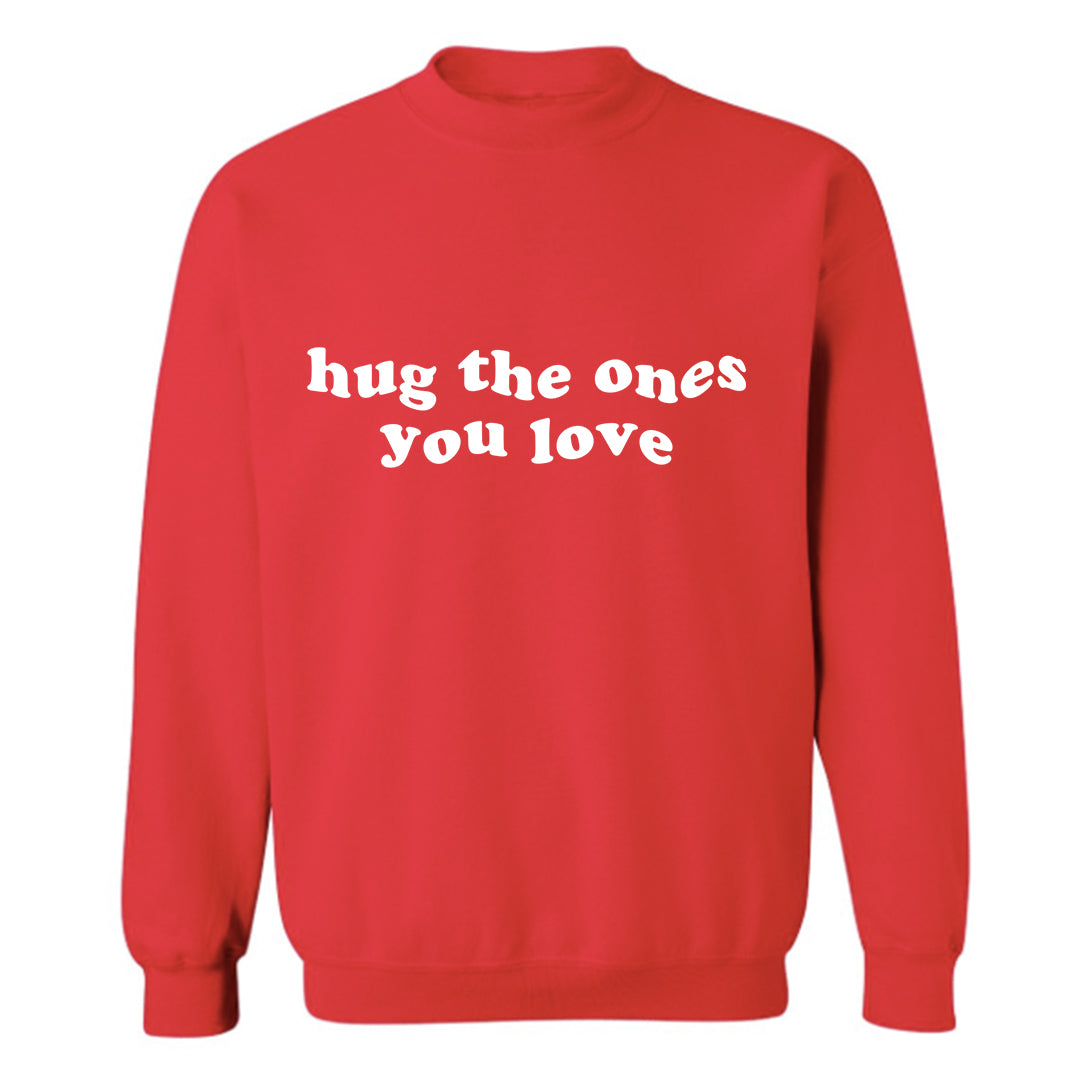 HUG THE ONES YOU LOVE [UNISEX CREWNECK SWEATSHIRT]
