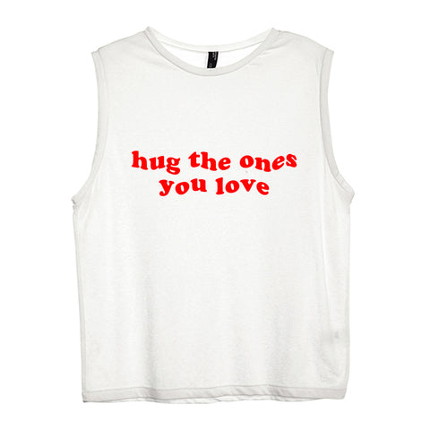 HUG THE ONES YOU LOVE [WOMEN'S MUSCLE TANK]