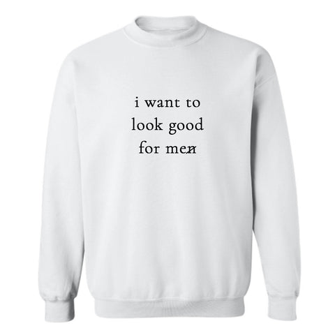 I WANT TO LOOK GOOD FOR ME [UNISEX CREWNECK SWEATSHIRT]