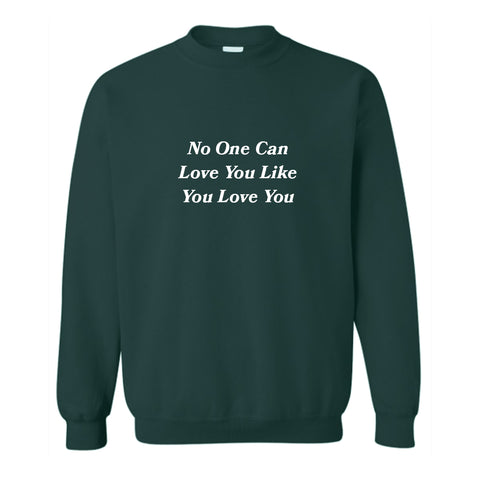 NO ONE CAN LOVE YOU LIKE YOU LOVE YOU [UNISEX CREWNECK SWEATSHIRT]