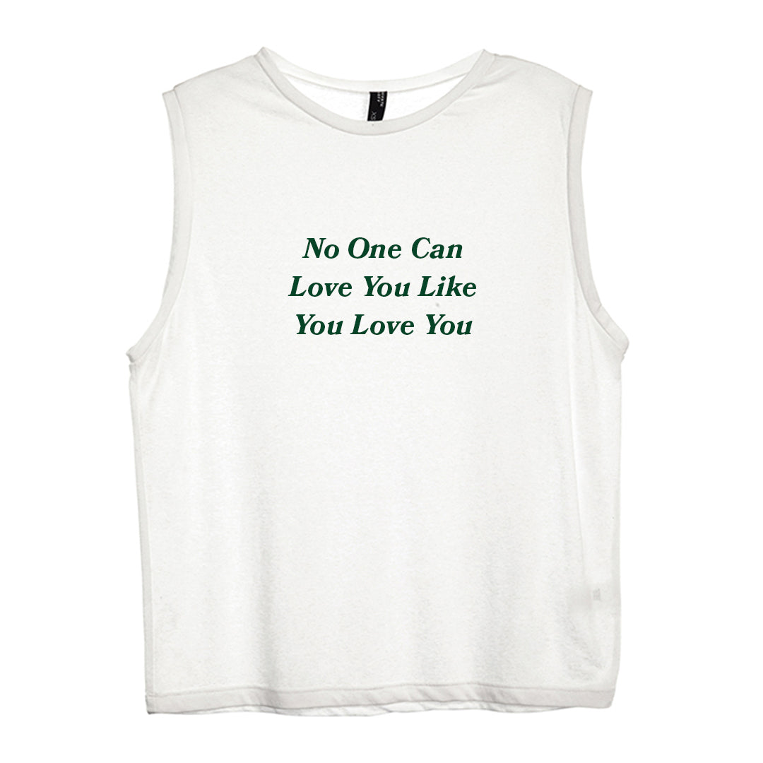 NO ONE CAN LOVE YOU LIKE YOU LOVE YOU [WOMEN'S MUSCLE TANK]