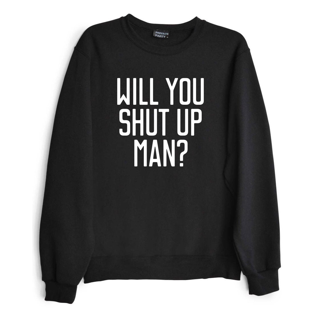 WILL YOU SHUT UP MAN? [UNISEX CREWNECK SWEATSHIRT]