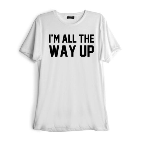 I'M ALL THE WAY UP [TEE]
