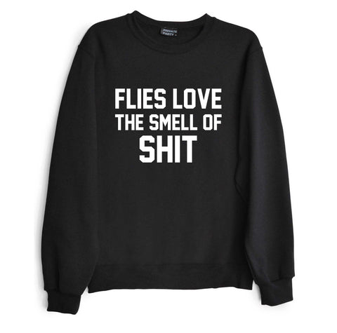 FLIES LOVE THE SMELL OF SHIT [UNISEX CREWNECK SWEATSHIRT]
