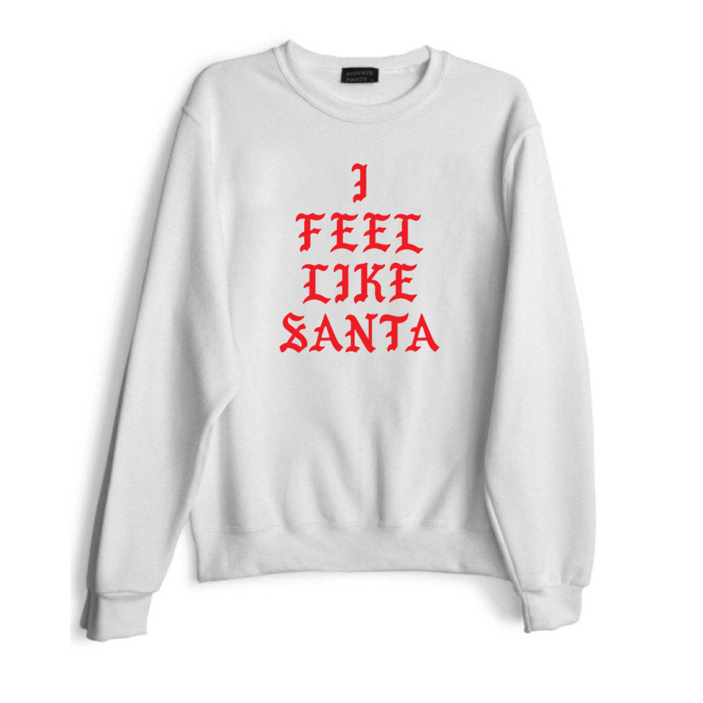 I FEEL LIKE SANTA [RED TEXT // SWEATSHIRT]