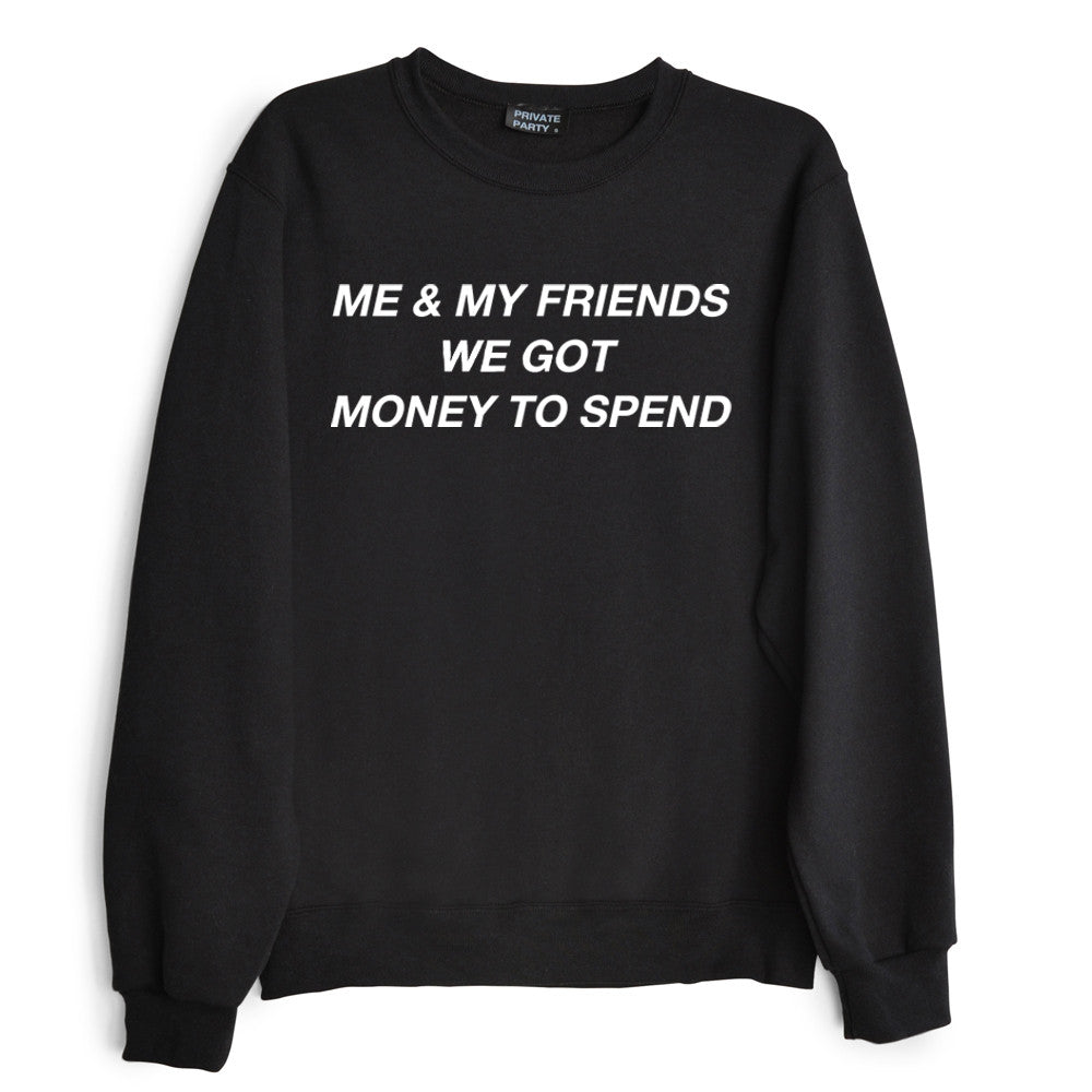 ME & MY FRIENDS WE GOT MONEY TO SPEND