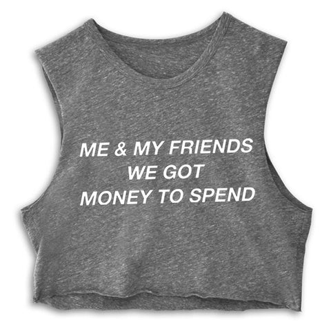 ME & MY FRIENDS WE GOT MONEY TO SPEND [CROP MUSCLE TANK]