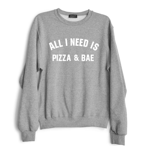 ALL I NEED IS PIZZA & BAE