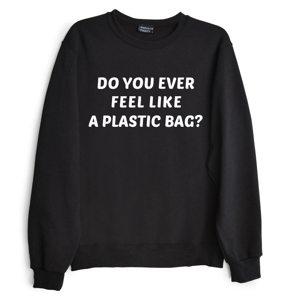 DO YOU EVER FEEL LIKE A PLASTIC BAG?