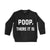 POOP, THERE IT IS [TODDLER SWEATSHIRT]