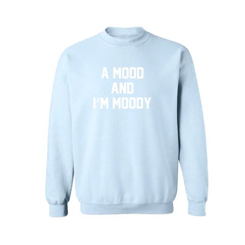 A MOOD AND I'M MOODY [UNISEX CREWNECK SWEATSHIRT]