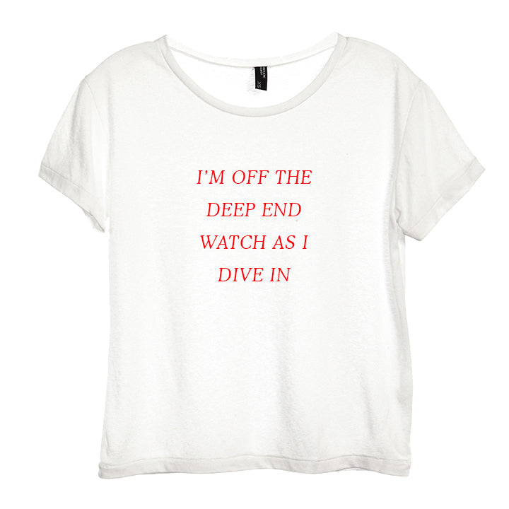 I'M OFF THE DEEP END WATCH AS I DIVE IN [DISTRESSED WOMEN'S TEE]