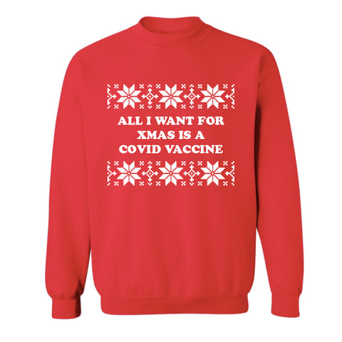 ALL I WANT FOR XMAS IS A COVID VACCINE [UNISEX CREWNECK SWEATSHIRT]