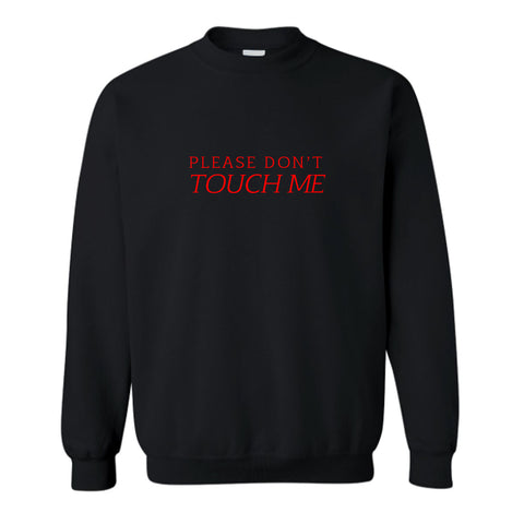 PLEASE DON'T TOUCH ME [UNISEX CREWNECK SWEATSHIRT]