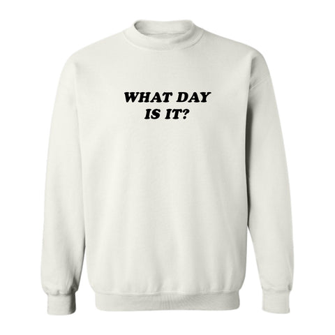 WHAT DAY IS IT? [UNISEX CREWNECK SWEATSHIRT]
