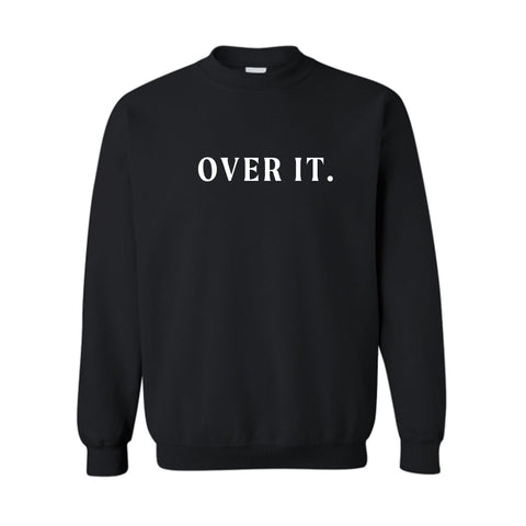 OVER IT. [UNISEX CREWNECK SWEATSHIRT]