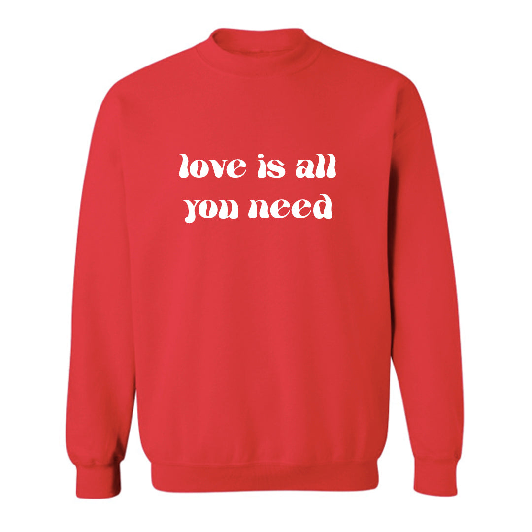 LOVE IS ALL YOU NEED [UNISEX CREWNECK SWEATSHIRT]