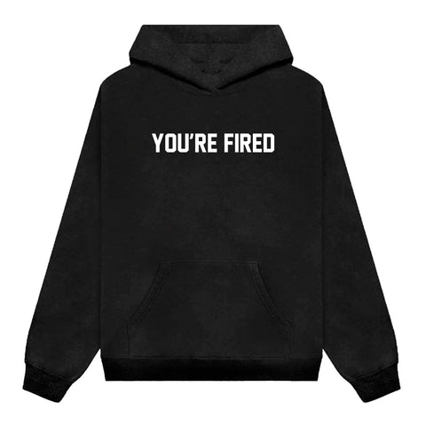 YOU'RE FIRED [HOODIE]