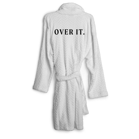 OVER IT. [ ROBE]
