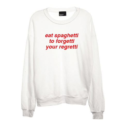 eat spaghetti to forgetti your regretti  [UNISEX CREWNECK SWEATSHIRT]