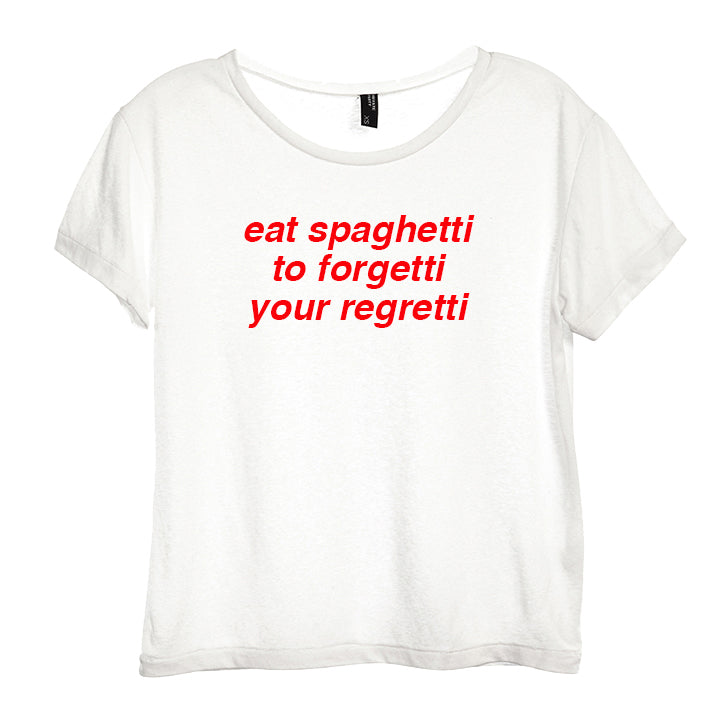 eat spaghetti to forgetti your regretti [DISTRESSED WOMEN'S TEE]