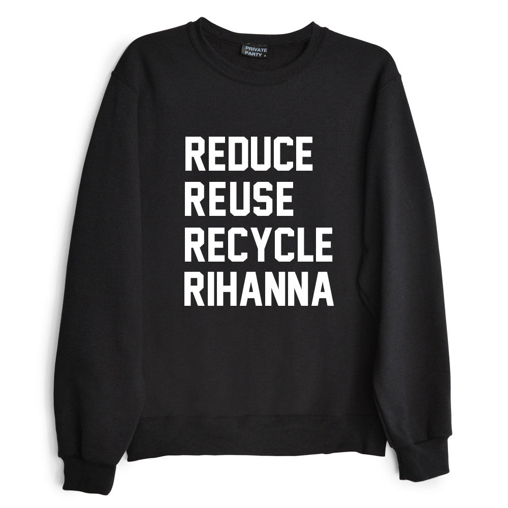 REDUCE REUSE RECYCLE RIHANNA