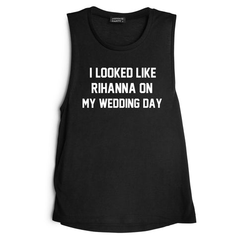 I LOOKED LIKE RIHANNA ON MY WEDDING DAY [MUSCLE TANK]
