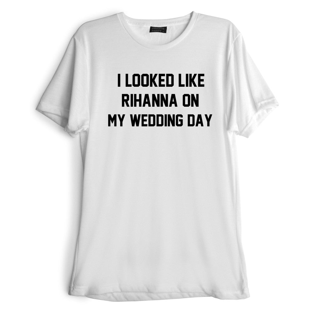 I LOOKED LIKE RIHANNA ON MY WEDDING DAY [TEE]