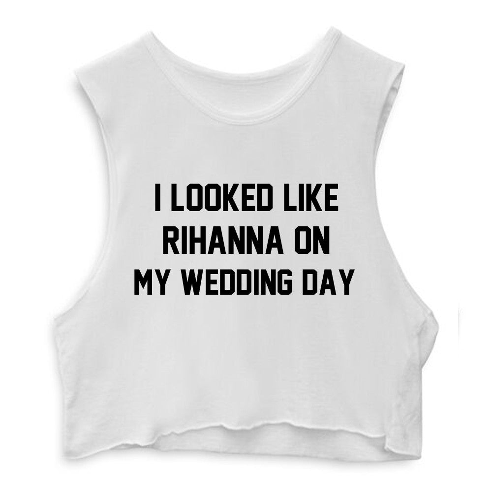 I LOOKED LIKE RIHANNA ON MY WEDDING DAY [CROP MUSCLE TANK]
