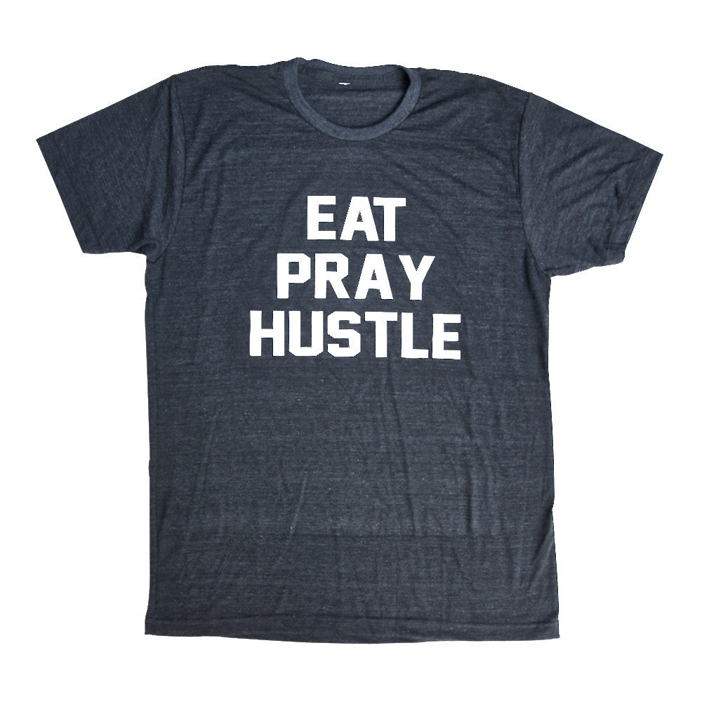 EAT PRAY HUSTLE [TEE]