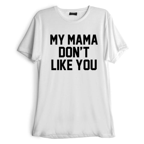 MY MAMA DON'T LIKE YOU [TEE]