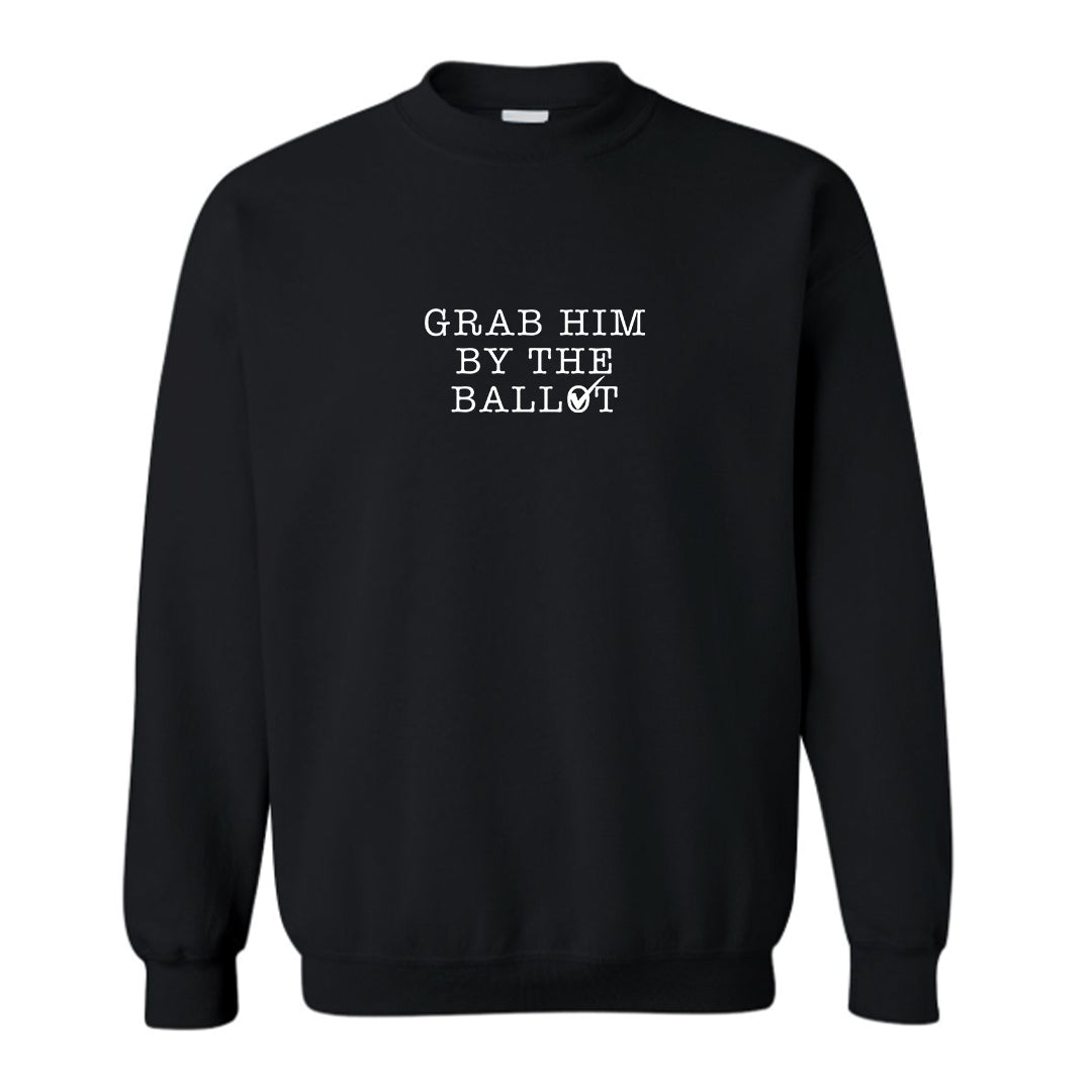 GRAB HIM BY THE BALLOT [UNISEX CREWNECK SWEATSHIRT]