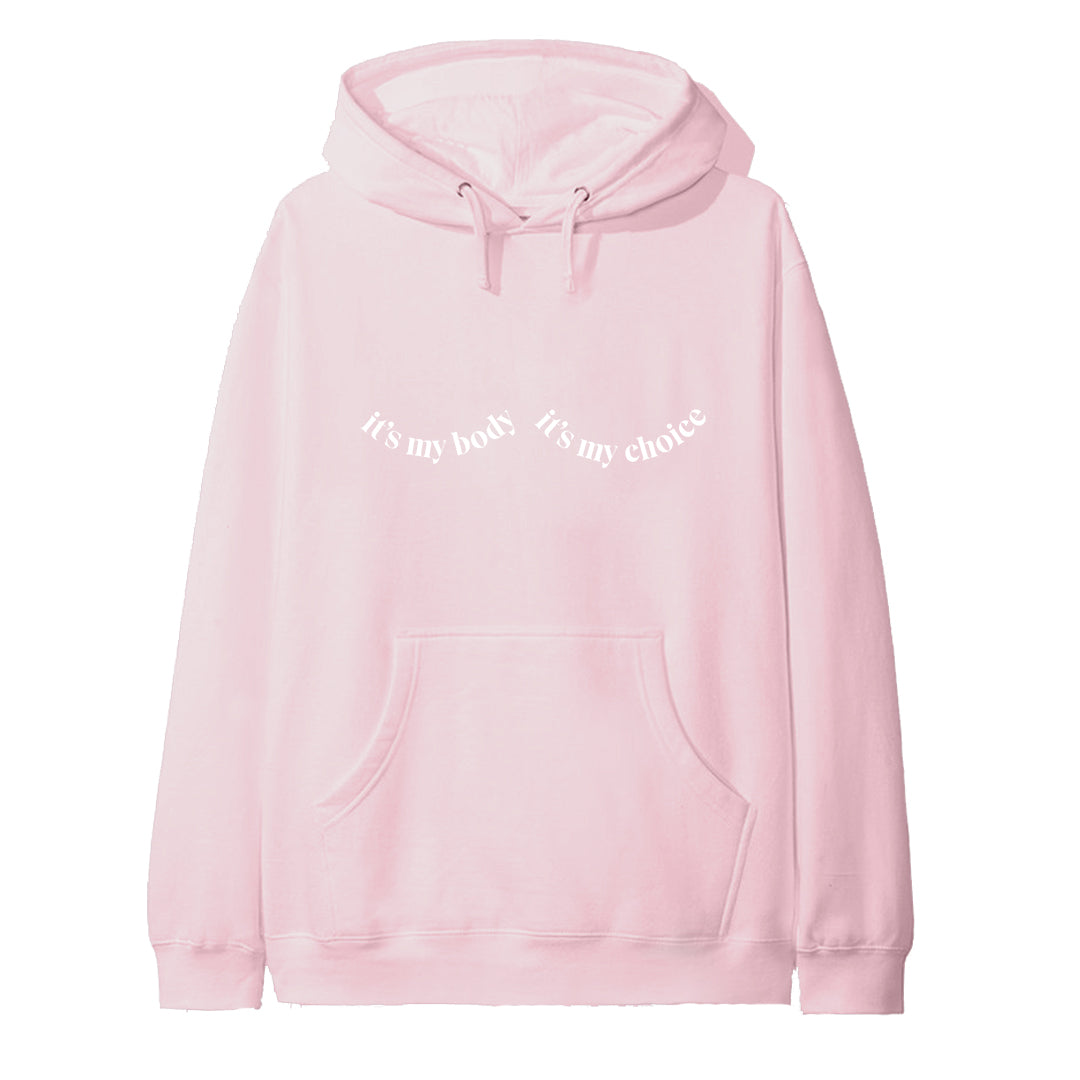 IT'S MY BODY IT'S MY CHOICE [HOODIE]