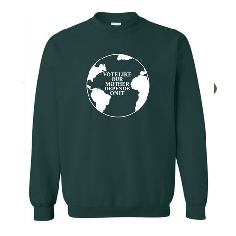 VOTE LIKE OUR MOTHER DEPENDS ON IT [UNISEX CREWNECK SWEATSHIRT]