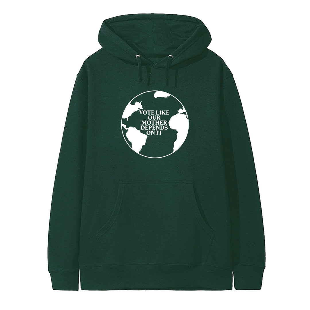 VOTE LIKE OUR MOTHER DEPENDS ON IT  [HOODIE]