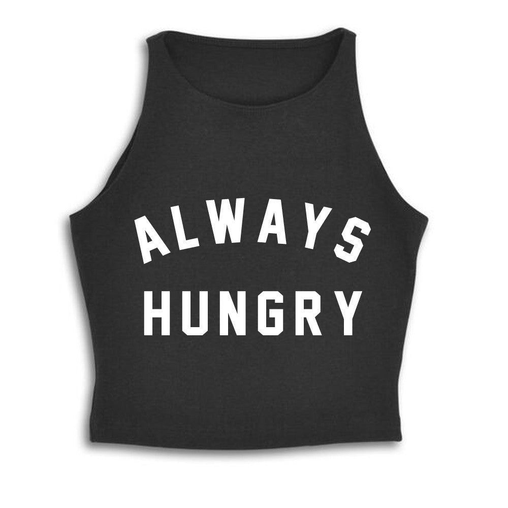 ALWAYS HUNGRY [SPANDEX CROP TANK]