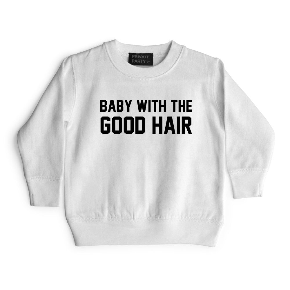 BABY WITH THE GOOD HAIR [TODDLER SWEATSHIRT]