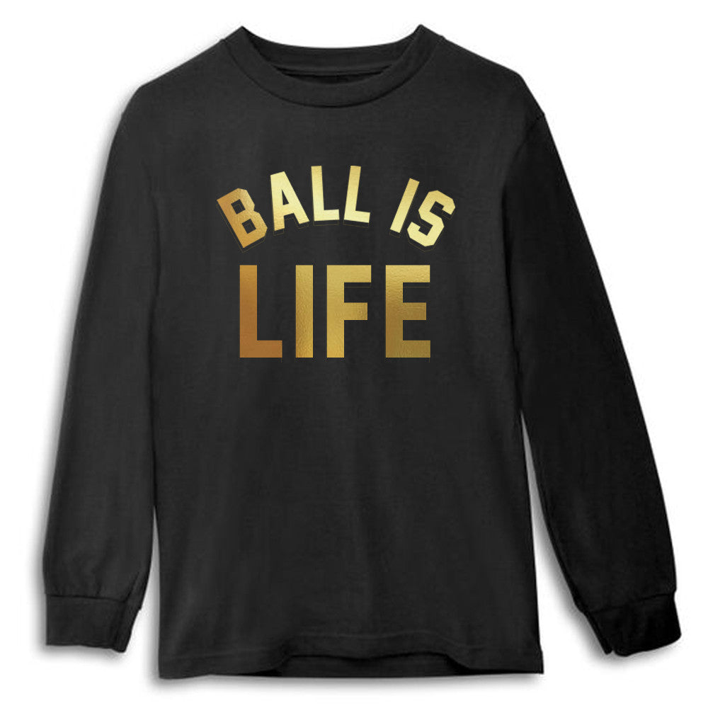 BALL IS LIFE [LONG SLEEVE SHIRT]