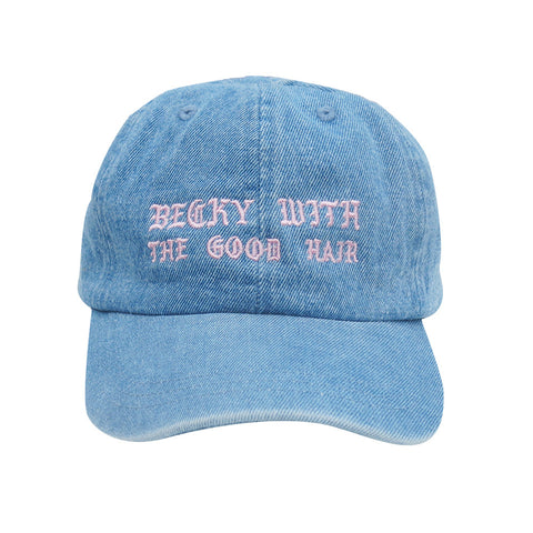 BECKY WITH THE GOOD HAIR [ DAD HAT]