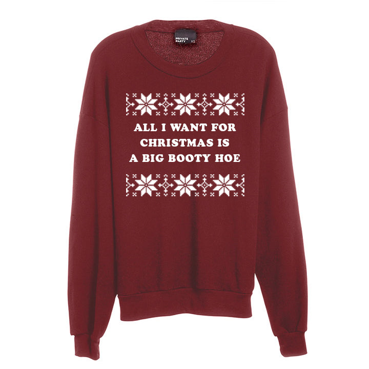 ALL I WANT FOR CHRISTMAS IS A BIG BOOTY HOE [UNISEX CREWNECK SWEATSHIRT]