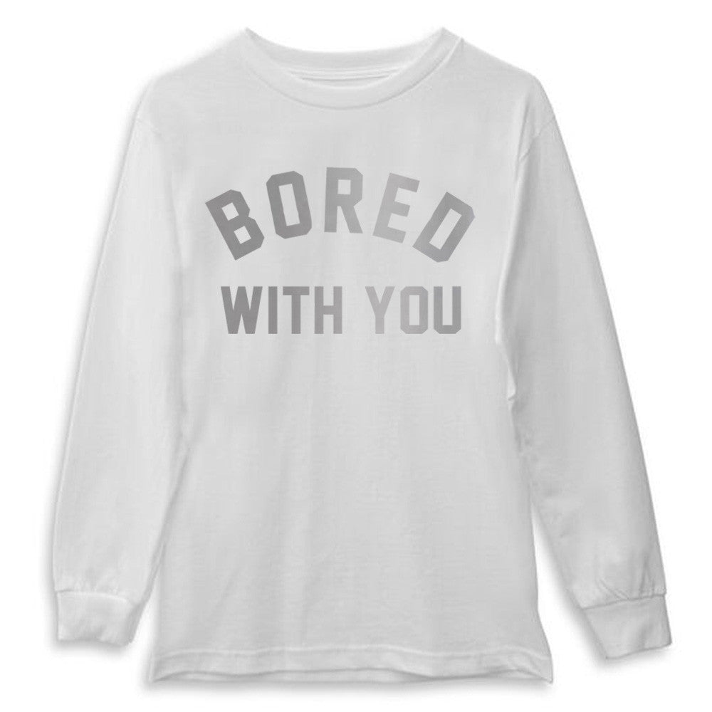 BORED WITH YOU [LONG SLEEVE SHIRT]