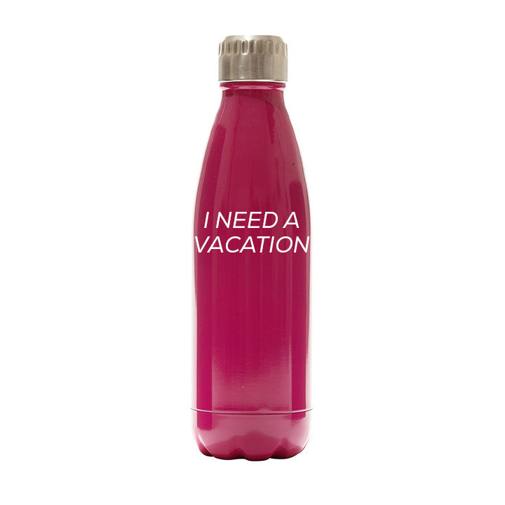 I NEED A VACATION  [WATER BOTTLE]