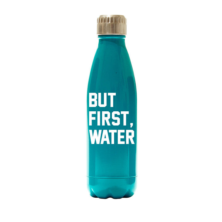 BUT FIRST, WATER  [WATER BOTTLE]