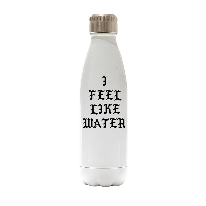 I FEEL LIKE WATER [WATER BOTTLE]