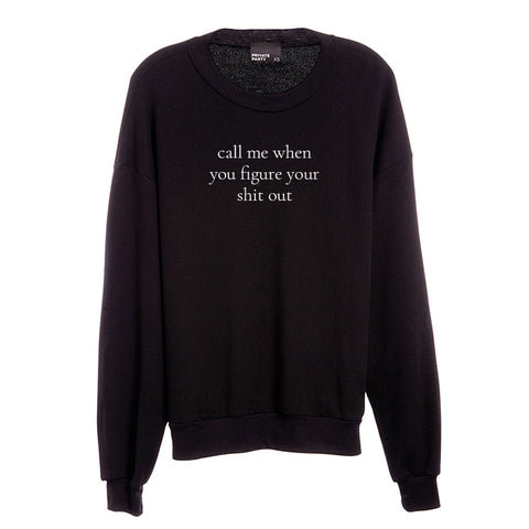 CALL ME WHEN YOU FIGURE YOUR SHIT OUT [UNISEX CREWNECK SWEATSHIRT]