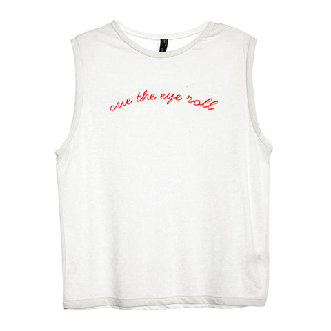 CUE THE EYE ROLL [WOMEN'S MUSCLE TANK]