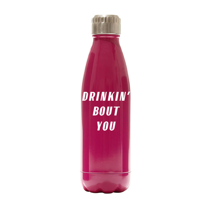 DRINKIN' BOUT YOU [WATER BOTTLE]