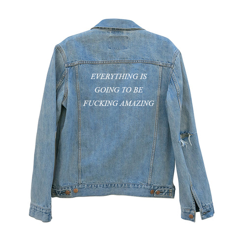 EVERYTHING IS GOING TO BE FUCKING AMAZING [UNISEX DISTRESSED JEAN JACKET]