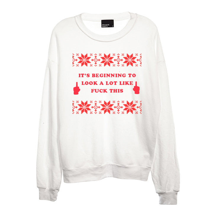 IT'S BEGINNING TO LOOK A LOT LIKE FUCK THIS [UNISEX CREWNECK SWEATSHIRT]