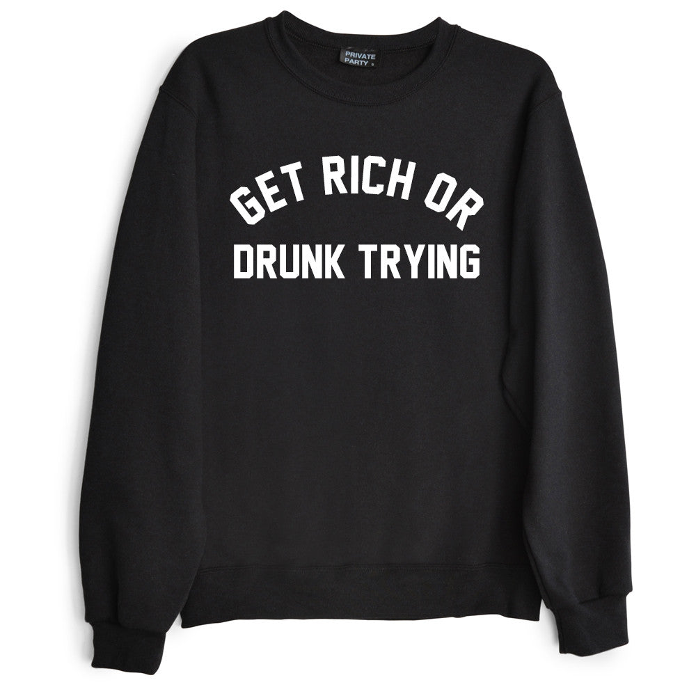 GET RICH OR DRUNK TRYING